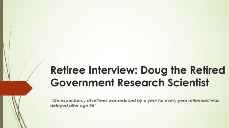 """Retiree Interview #2: Doug the Retired Government Research Scientist – """"Life expectancy of retirees was reduced by a year for every year retirement was delayed after age 55"""""""