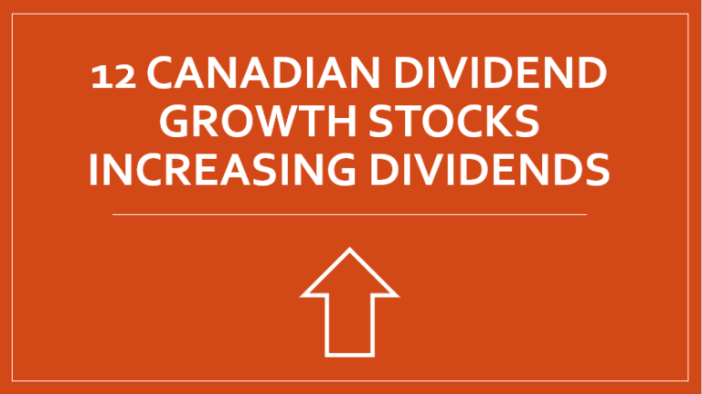 12 Canadian Dividend Growth Stocks Increasing Dividends