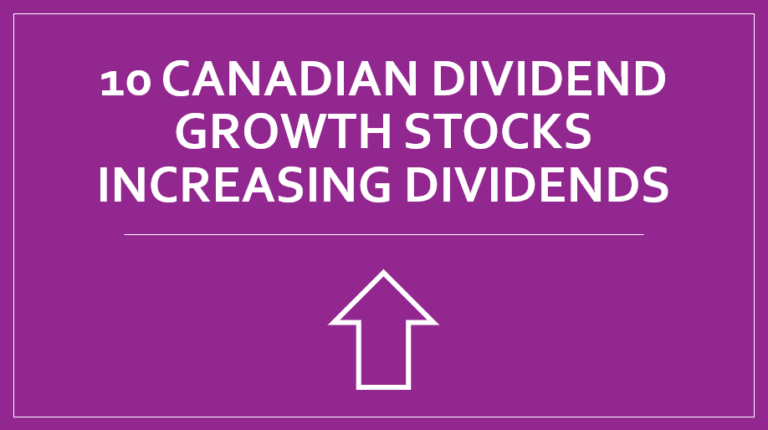 10 Canadian Dividend Growth Stocks Increasing Dividends