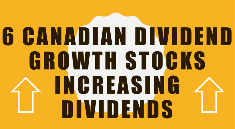 6 Canadian Dividend Growth Stocks Increasing Dividends