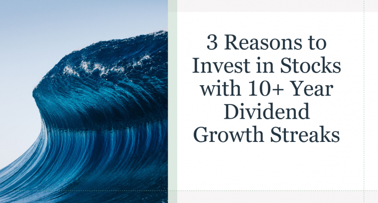 3 Reasons to Invest in Stocks with 10+ Year Dividend Growth Streaks