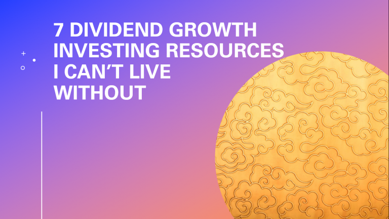 7 Dividend Growth Investing Resources I Can't Live Without