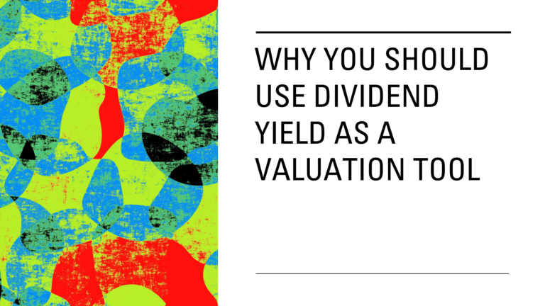 Why You Should Use Dividend Yield As A Valuation Tool For Stocks